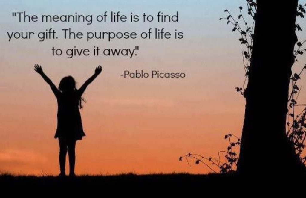 the purpose of life is to find your gift. the purpose of life is to give it away.